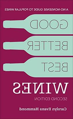 Good, Better, Best Wines, 2nd Edition: A No-nonsense Guide t